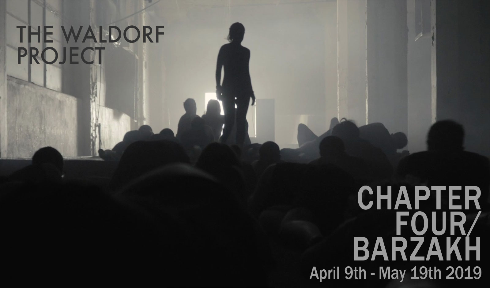 Waldorf Project | Chapter Four / Barzakh | April 19th - May 5th 2019